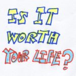 Is It Worth Your Life?