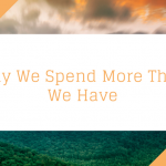 Why We Spend More Than We Have